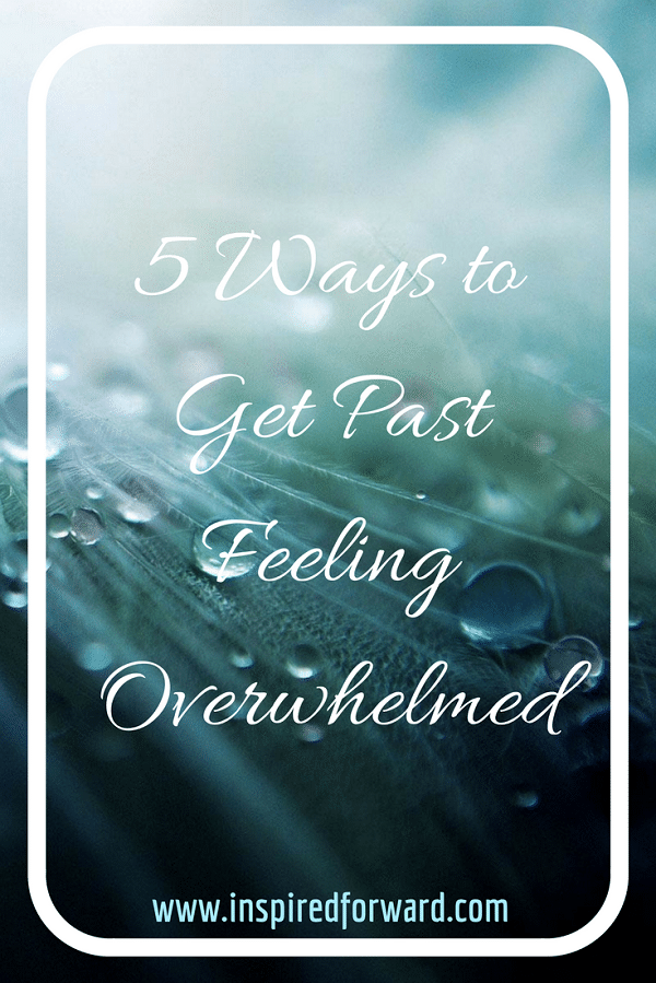 5 Ways to Get Past Feeling Overwhelmed