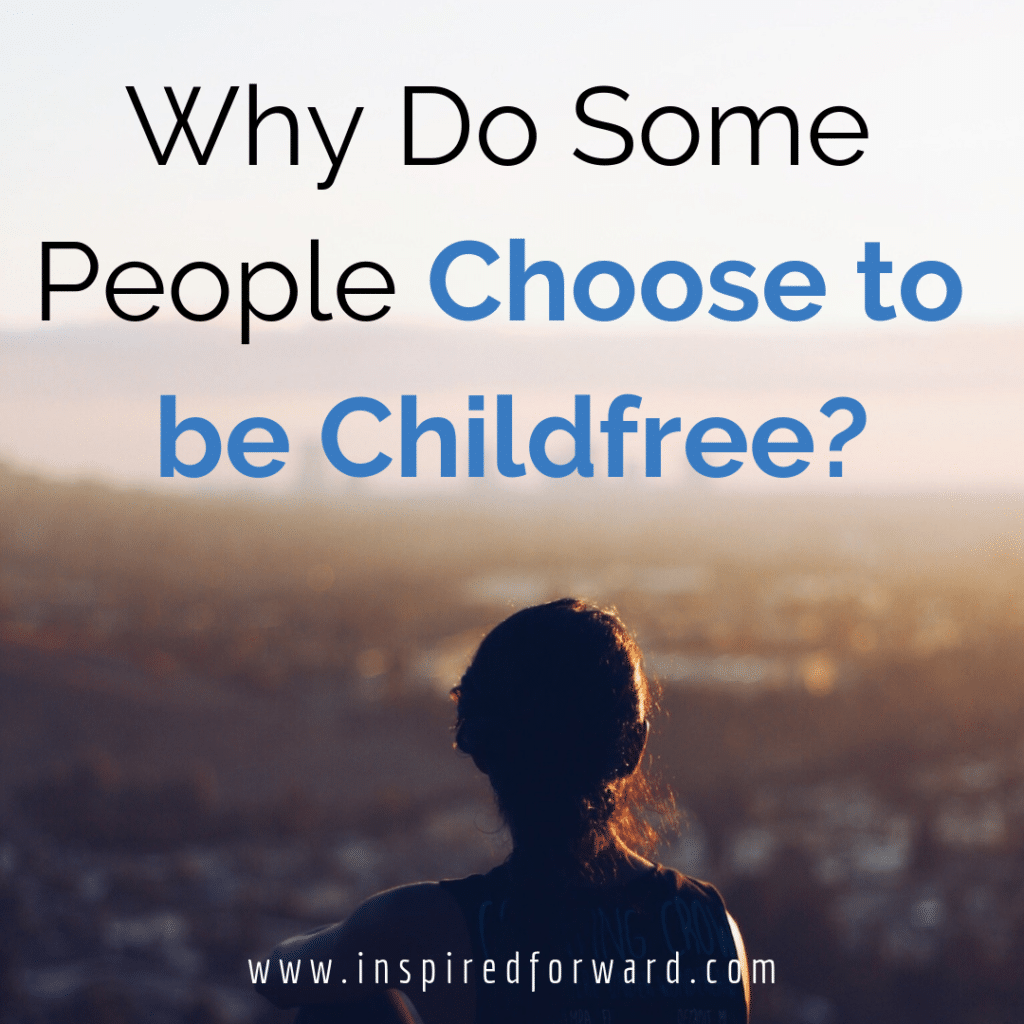 Why Do People Choose to be Childfree? - Inspired Forward
