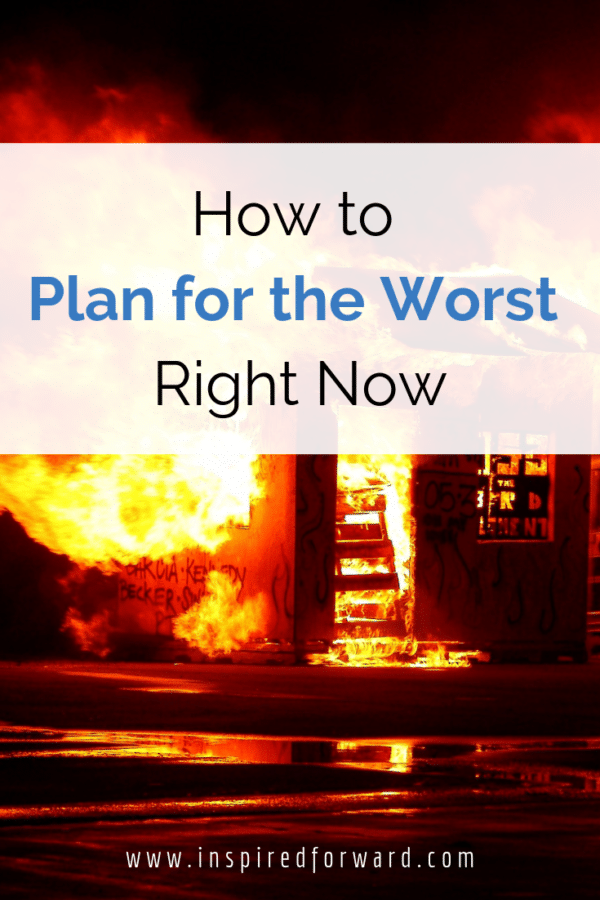 Have you considered what you would do if the worst happens? No? It's important to plan for the worst so that you're not left scrambling -- in any situation.
