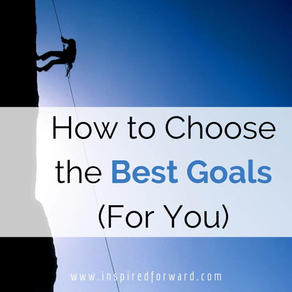 Choosing the best goals is more than writing down what you think you want in life. It requires some reflection, planning, and flexibility too!