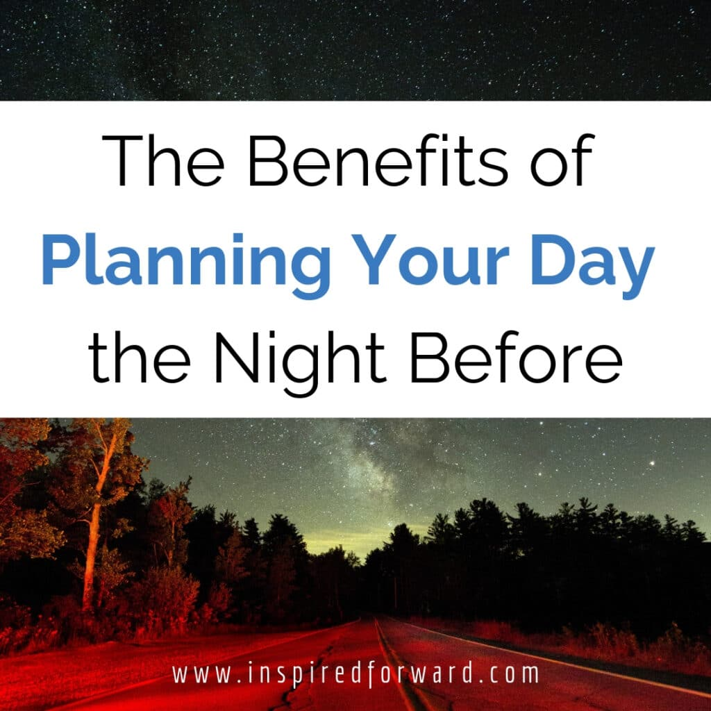 There are so many benefits to planning your day the night before. You ease stress, gain clarity, and streamline your life. Find out more inside.