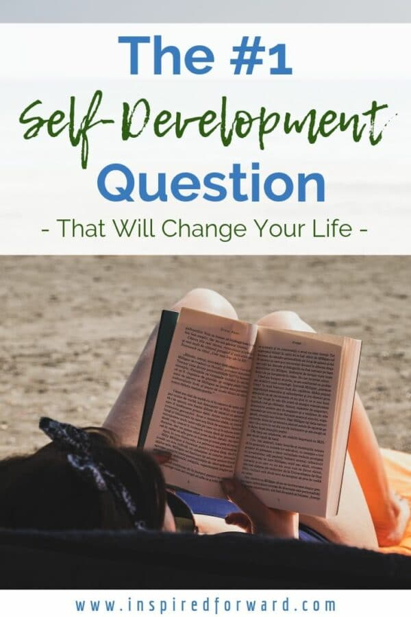 Are you overwhelmed by long lists of self-development questions that will take ages to work through? Ask yourself this one question instead.