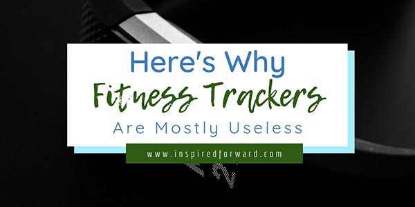 Fitness trackers don't do anything for you by themselves. Without this one thing, they're actually pretty useless. Find out what you need to make it work.