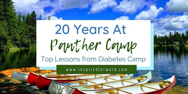Panther Camp, a week-long summer camp for type 1 diabetics, has been part of my life for 20 years. Here are some of the lessons I've learned there.