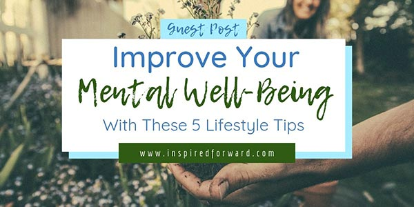 5 Lifestyle Changes to Improve Your Mental Well-Being