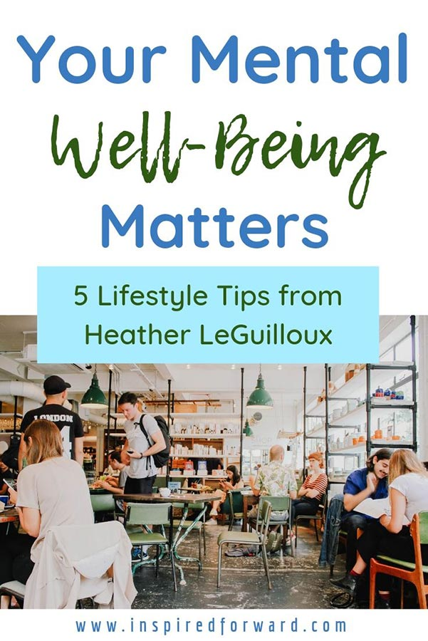 Do you feel like your mental well-being could use some upgrades? In this guest post, Heather LeGuilloux shares tips on lifestyle changes that could help!