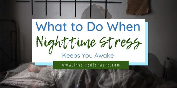When experiencing nighttime stress, we often lose sleep and suffer health consequences. Here are 7 tips to turn down the stress dial at night.