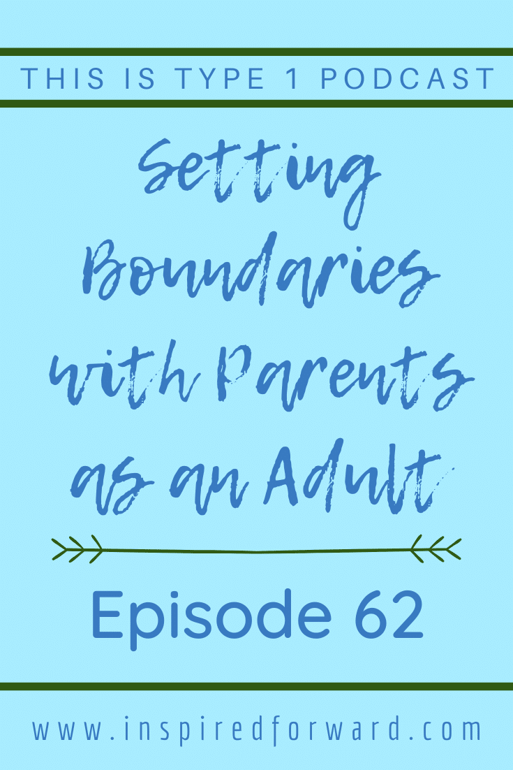 Your relationship with your parents shifts once you reach adulthood. It's important to set boundaries with parents to become T1D independent.