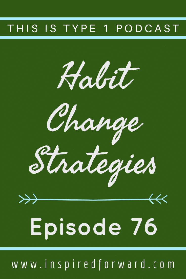 Don't get caught up with your bad diabetes habits. Learn the strategies of habit change and how they apply when you have T1D.