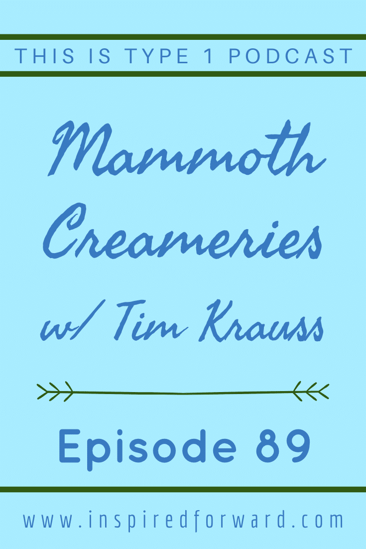 Mammoth Creameries co-founder Tim Krauss talks about being diagnosed at age 28 and how T1D changed his entire life.